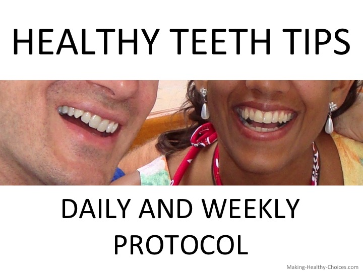 Healthy Teeth Tips - Daily and Weekly Protocol